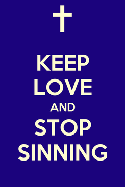 Poster: KEEP LOVE AND STOP SINNING