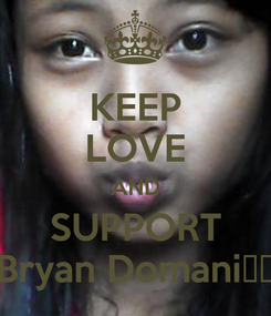 Poster: KEEP LOVE AND SUPPORT Bryan Domani♥♥