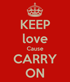 Poster: KEEP love Cause CARRY ON