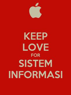 Poster: KEEP LOVE FOR SISTEM INFORMASI