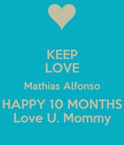 Poster: KEEP LOVE Mathias Alfonso HAPPY 10 MONTHS Love U. Mommy