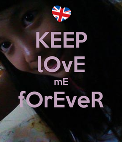 Poster: KEEP lOvE mE fOrEveR