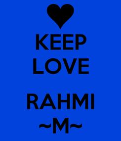 Poster: KEEP LOVE  RAHMI ~M~