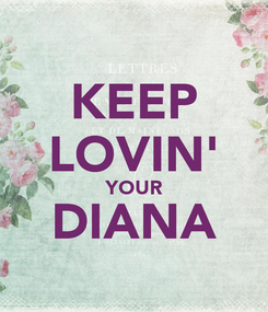 Poster: KEEP LOVIN' YOUR DIANA