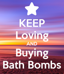 Poster: KEEP Loving AND Buying Bath Bombs