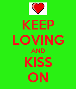 Poster: KEEP LOVING AND KISS ON