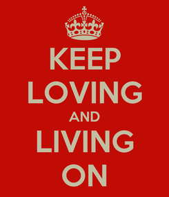 Poster: KEEP LOVING AND LIVING ON