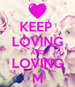 Poster: KEEP  LOVING AND LOVING M