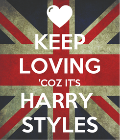 Poster: KEEP LOVING 'COZ IT'S HARRY  STYLES