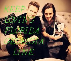 Poster: KEEP        LOVING      FLORIDA GEORIGIA    LINE