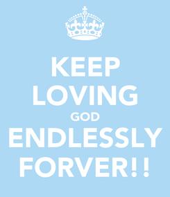 Poster: KEEP LOVING GOD ENDLESSLY FORVER!!