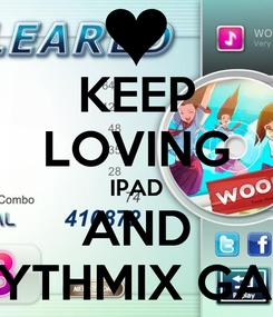 Poster: KEEP LOVING IPAD AND RHYTHMIX GAME
