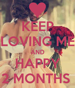 Poster: KEEP LOVING ME AND HAPPY 2 MONTHS