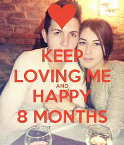 Poster: KEEP LOVING ME AND HAPPY 8 MONTHS
