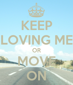 Poster: KEEP LOVING ME OR MOVE ON