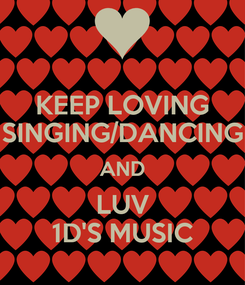 Poster: KEEP LOVING SINGING/DANCING AND LUV 1D'S MUSIC