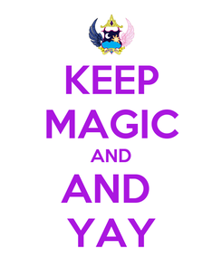 Poster: KEEP MAGIC AND AND  YAY