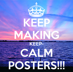 Poster: KEEP MAKING KEEP- CALM POSTERS!!!