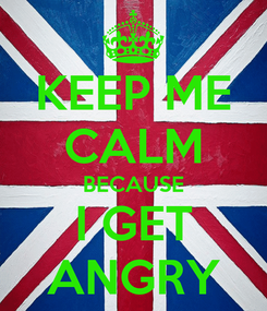 Poster: KEEP ME CALM BECAUSE I GET ANGRY