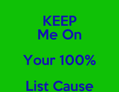 Poster: KEEP Me On Your 100% List Cause Your on Mines
