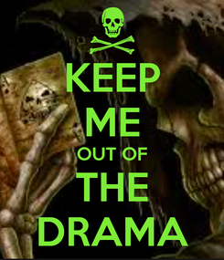 Poster: KEEP ME OUT OF THE DRAMA