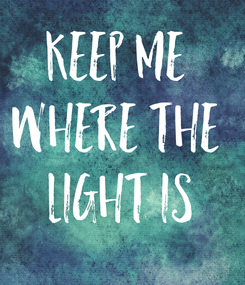 Poster: KEEP ME  WHERE THE  LIGHT IS