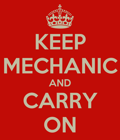 Poster: KEEP MECHANIC AND CARRY ON