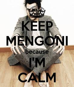 Poster: KEEP MENGONI because I'M CALM