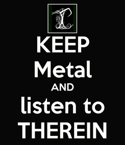 Poster: KEEP Metal AND listen to THEREIN