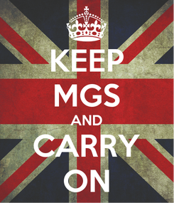 Poster: KEEP MGS AND CARRY ON