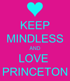 Poster: KEEP MINDLESS AND LOVE  PRINCETON