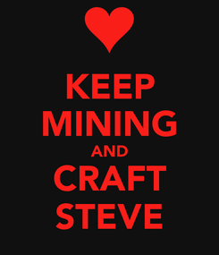 Poster: KEEP MINING AND CRAFT STEVE