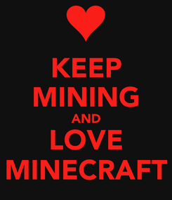 Poster: KEEP MINING AND LOVE MINECRAFT