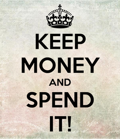 Poster: KEEP MONEY AND SPEND IT!