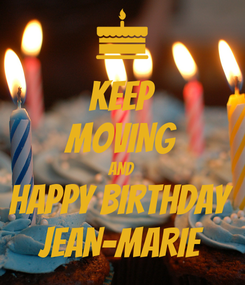 Poster: KEEP MOVING AND HAPPY BIRTHDAY JEAN-MARIE