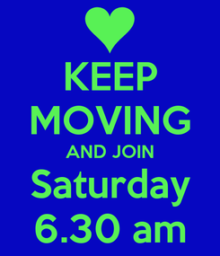 Poster: KEEP MOVING AND JOIN Saturday 6.30 am