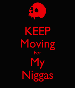 Poster: KEEP Moving For My Niggas
