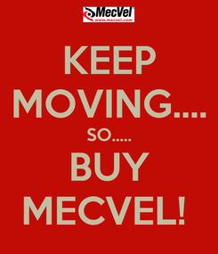 Poster: KEEP MOVING.... SO..... BUY MECVEL!