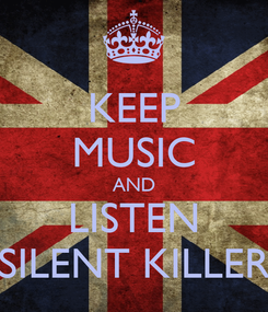 Poster: KEEP MUSIC AND LISTEN SILENT KILLER