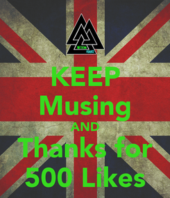 Poster: KEEP Musing AND Thanks for 500 Likes