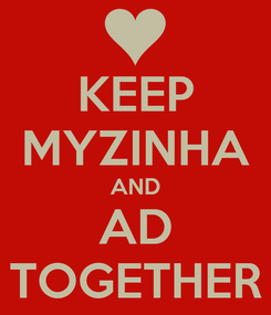 Poster: KEEP MYZINHA AND AD TOGETHER