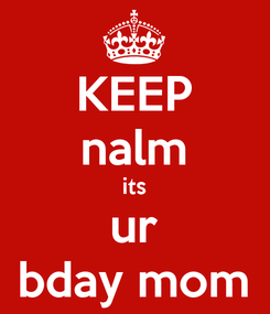 Poster: KEEP nalm its ur bday mom