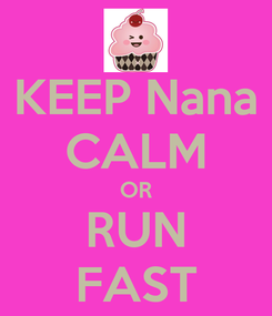 Poster: KEEP Nana CALM OR RUN FAST
