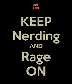 Poster: KEEP Nerding AND Rage ON