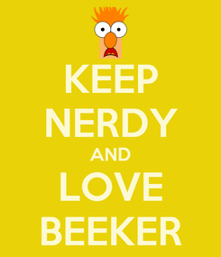Poster: KEEP NERDY AND LOVE BEEKER