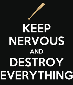 Poster: KEEP NERVOUS AND DESTROY EVERYTHING