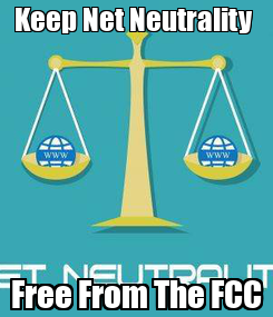 Poster: Keep Net Neutrality  Free From The FCC