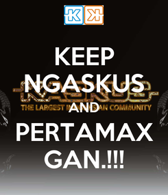Poster: KEEP NGASKUS AND PERTAMAX GAN.!!!