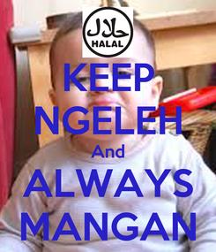 Poster: KEEP NGELEH And ALWAYS MANGAN