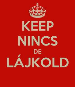 Poster: KEEP NINCS DE LÁJKOLD